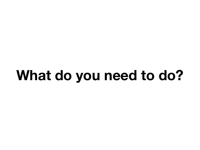 What do you need to do?  DevOps