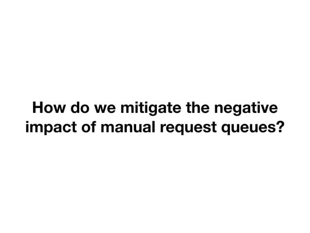 How do we mitigate the negative  impact of manual request queues?  DevOps