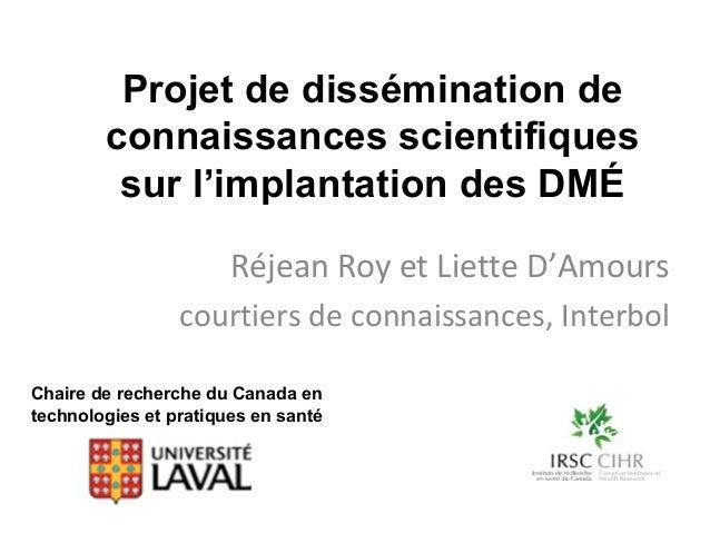 Projet de dissémination de connaissances scientifiques sur l'implantation des DMÉ Réjean Roy et Liette D'Amours courtiers ...