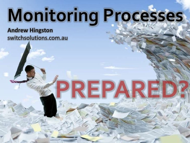 Monitoring Processes<br />Andrew Hingston<br />switchsolutions.com.au<br />PREPARED?<br />