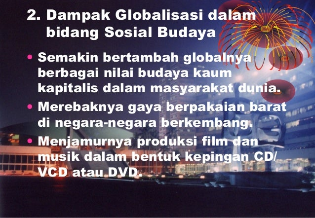 dampak positif dvd Menjamurnya produksi film dan musik dalam bentuk kepingan cd/ vcd atau dvd dampak globalisasi sosial dan budaya dampak positif globalisasi dalam bidang politik.