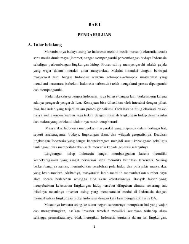 BAB I PENDAHULUAN A. Latar belakang Merambahnya budaya asing ke Indonesia melalui media massa (elektronik, cetak) serta me...