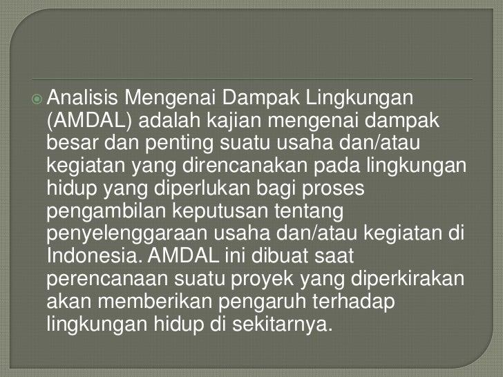 """   Dasar hukum AMDAL adalah Peraturan    Pemerintah No. 27 Tahun 1999 tentang """"Analisis    Mengenai Dampak Lingkungan Hid..."""