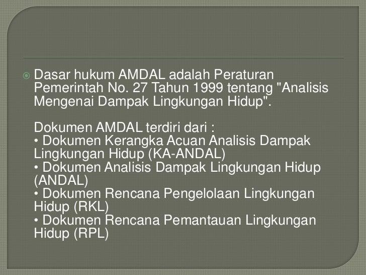    AMDAL digunakan untuk:    • Bahan bagi perencanaan pembangunan wilayah    • Membantu proses pengambilan keputusan tent...