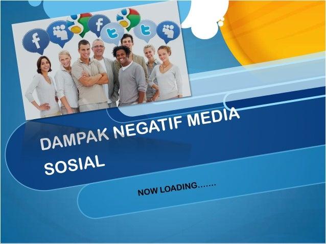 Media Sosial  Hampir semua orang saat ini memiliki media sosial, seperti: facebook, twitter, linkedin, youtube, li ne, dll...