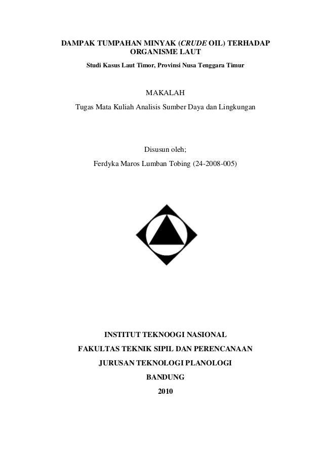 DAMPAK TUMPAHAN MINYAK (CRUDE OIL) TERHADAPORGANISME LAUTStudi Kasus Laut Timor, Provinsi Nusa Tenggara TimurMAKALAHTugas ...