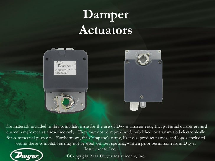 Damper                                        ActuatorsThe materials included in this compilation are for the use of Dwyer...