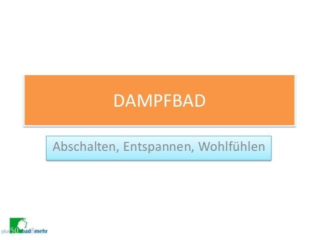 DAMPFBAD  Abschalten, Entspannen, Wohlfühlen