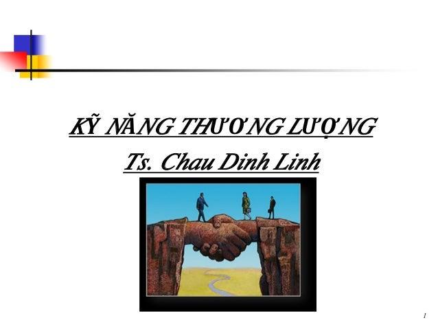 KỸ NĂNG THƯƠNG LƯỢNG Ts. Chau Dinh Linh 1