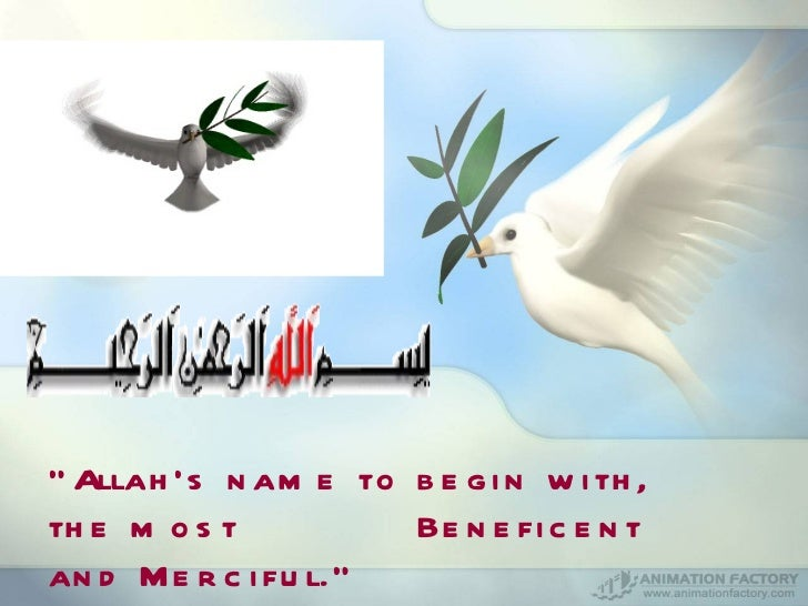 """"""" Allah's name to begin with, the most    Beneficent and Merciful."""""""