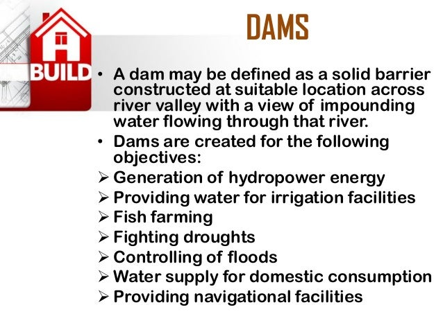 DAMS  •A dam may be defined as a solid barrier constructed at suitable location across river valley with a view of impound...