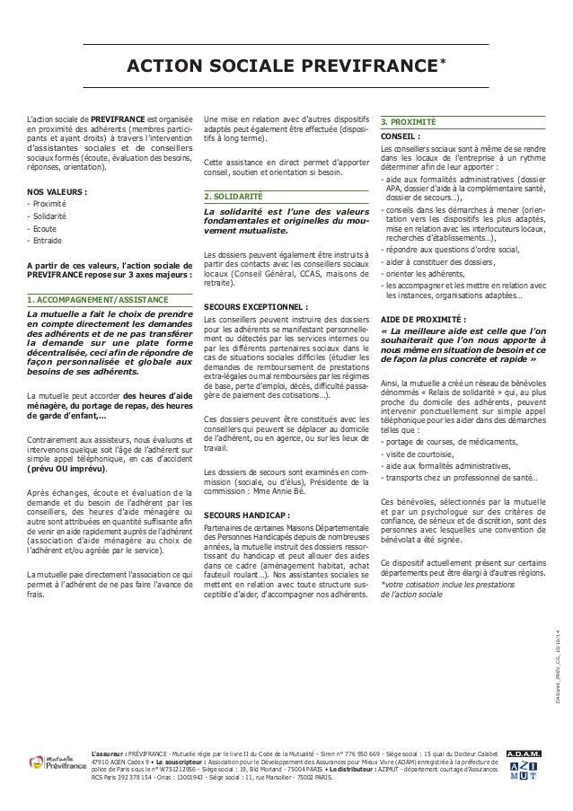 ACTION SOCIALE PREVIFRANCE*  L'action sociale de PREVIFRANCE est organisée  en proximité des adhérents (membres partici-pa...