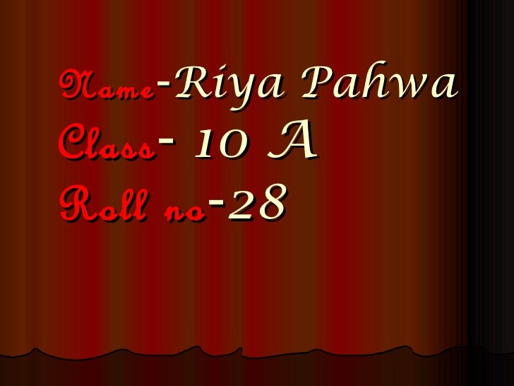 Name -Riya PahwaClass - 10 ARoll no -28