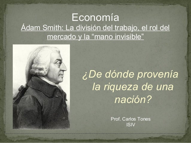 """EconomíaÁdam Smith: La división del trabajo, el rol del      mercado y la """"mano invisible""""                   ¿De dónde pro..."""
