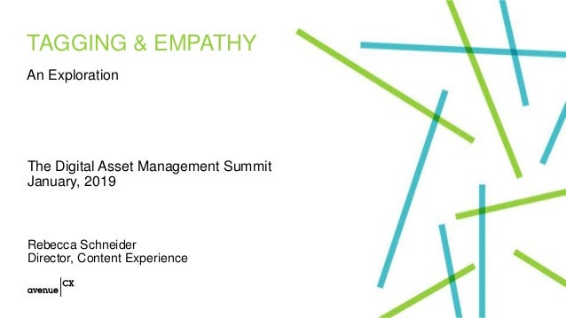 TAGGING & EMPATHY The Digital Asset Management Summit January, 2019 Rebecca Schneider Director, Content Experience An Expl...
