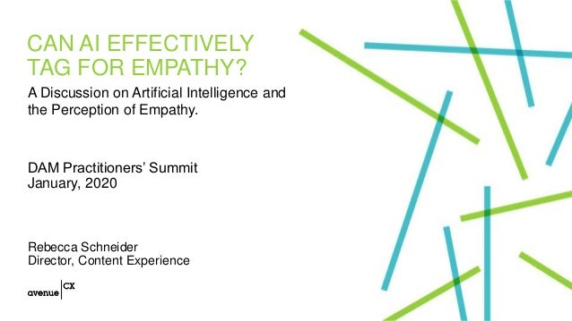 CAN AI EFFECTIVELY TAG FOR EMPATHY? DAM Practitioners' Summit January, 2020 Rebecca Schneider Director, Content Experience...
