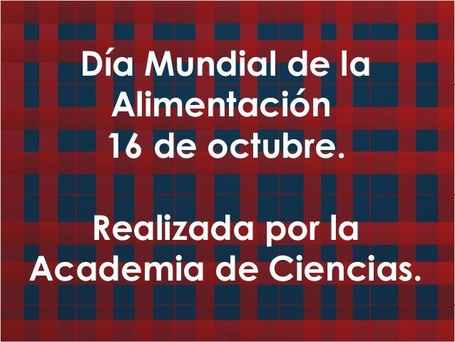 Día Mundial de la Alimentación 16 de octubre. Realizada por la Academia de Ciencias.