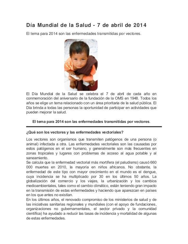 Día Mundial de la Salud - 7 de abril de 2014 El tema para 2014 son las enfermedades transmitidas por vectores. El Día Mund...