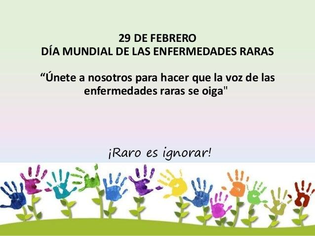 """29 DE FEBRERO DÍA MUNDIAL DE LAS ENFERMEDADES RARAS """"Únete a nosotros para hacer que la voz de las enfermedades raras se o..."""