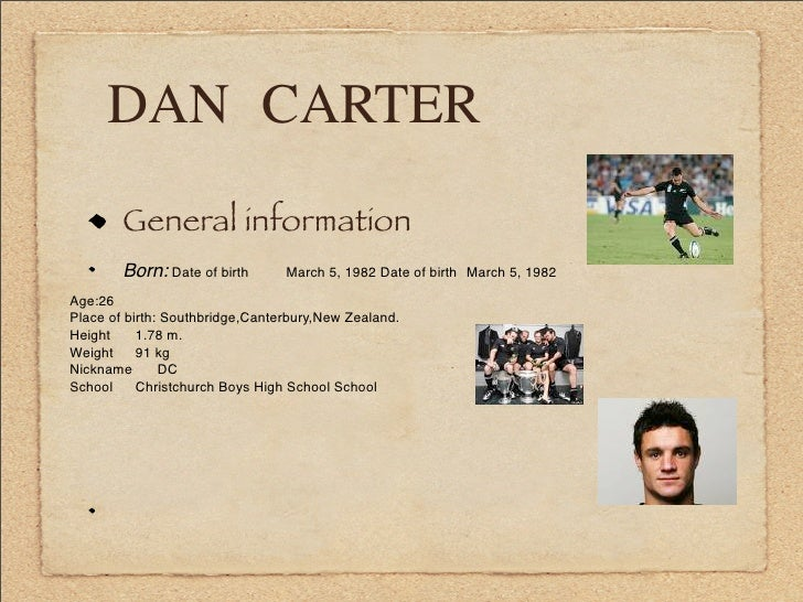 DAN CARTER         General information         Born: Date of birth      March 5, 1982 Date of birth   March 5, 1982  Age:2...