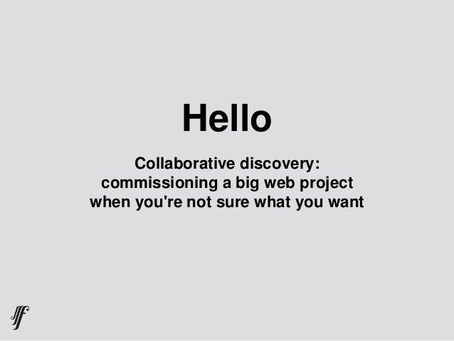 Hello Collaborative discovery: commissioning a big web project when you're not sure what you want