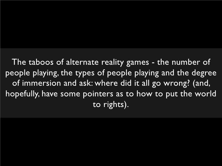 The taboos of alternate reality games - the number of people playing, the types of people playing and the degree   of imme...