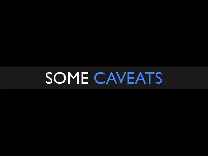 SOME CAVEATS