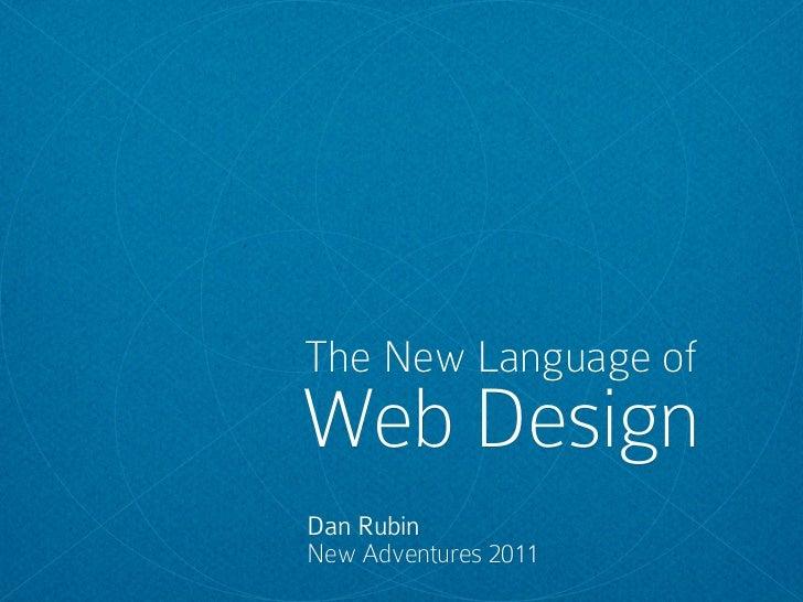 The New Language ofWeb DesignDan RubinNew Adventures 2011