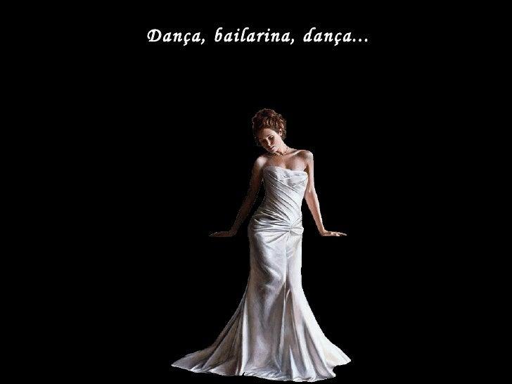 Dança, bailarina, dança...
