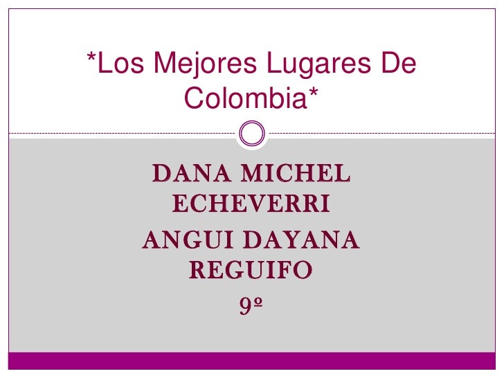 Dana Michel  Echeverri<br />Angui DaYaNa ReGuIfO<br />9º<br />*Los Mejores Lugares De Colombia*<br />