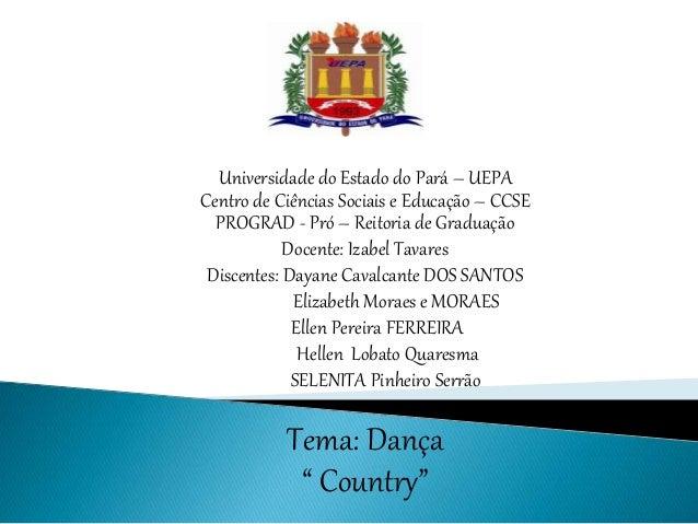 Universidade do Estado do Pará – UEPA Centro de Ciências Sociais e Educação – CCSE PROGRAD - Pró – Reitoria de Graduação D...