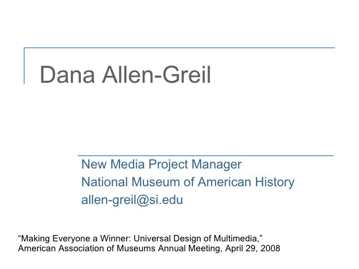 "Dana Allen-Greil New Media Project Manager National Museum of American History allen-greil@si.edu  ""Making Everyone a Winn..."