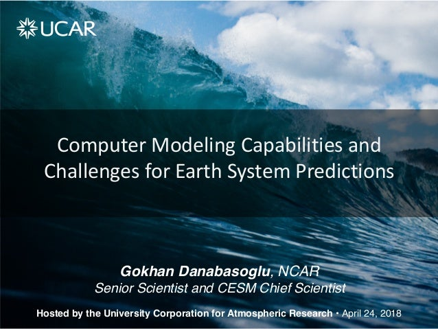 Computer Modeling Capabilities and Challenges for Earth System Predictions Hosted by the University Corporation for Atmosp...