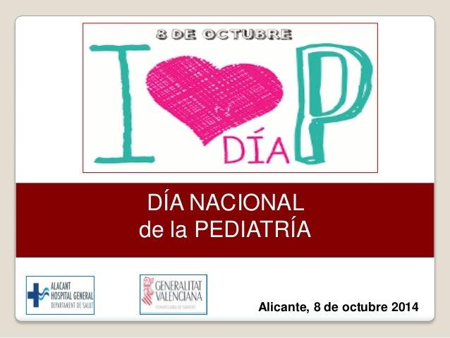DÍA NACIONAL de la PEDIATRÍA  Alicante, 8 de octubre 2014