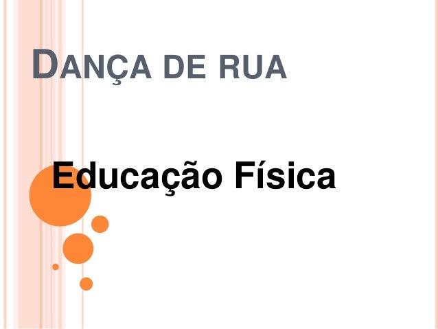 DANÇA DE RUA Educação Física