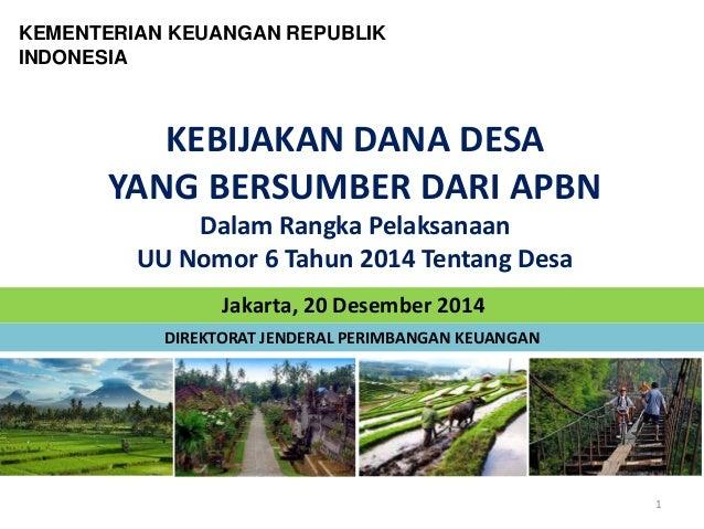 DIREKTORAT JENDERAL PERIMBANGAN KEUANGAN KEMENTERIAN KEUANGAN REPUBLIK INDONESIA Jakarta, 20 Desember 2014 KEBIJAKAN DANA ...