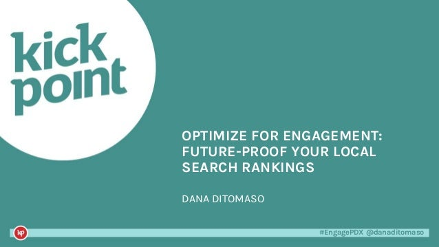 #EngagePDX @danaditomaso#EngagePDX @danaditomaso DANA DITOMASO OPTIMIZE FOR ENGAGEMENT: FUTURE-PROOF YOUR LOCAL SEARCH RAN...