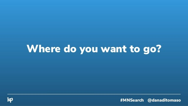 #MNSearch @danaditomaso Where do you want to go?