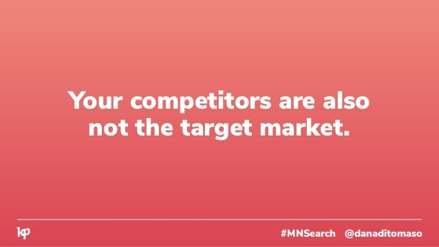 #MNSearch @danaditomaso Who are your best customers now?