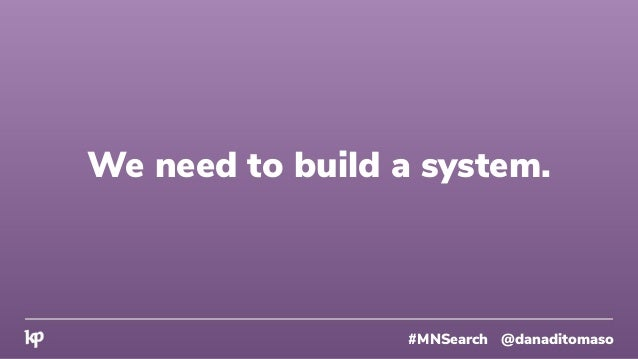 #MNSearch @danaditomaso We need to build a system.