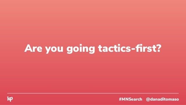 #MNSearch @danaditomaso Are you going tactics-first?
