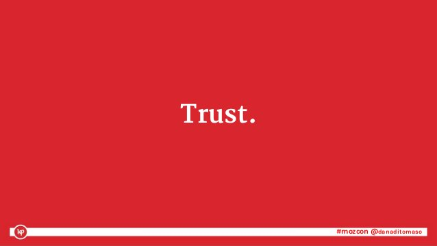#mozcon @danaditomaso#mozcon @danaditomaso Trust.