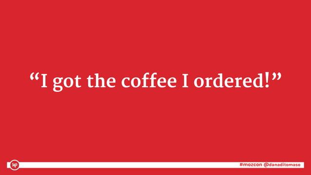 """#mozcon @danaditomaso#mozcon @danaditomaso """"I got the coffee I ordered!"""""""