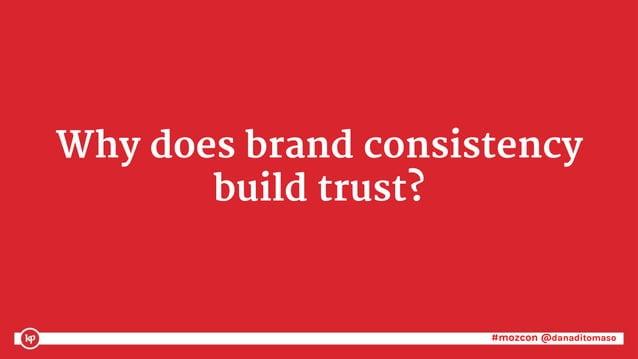 #mozcon @danaditomaso#mozcon @danaditomaso Why does brand consistency build trust?