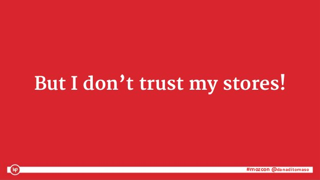 #mozcon @danaditomaso#mozcon @danaditomaso But I don't trust my stores!