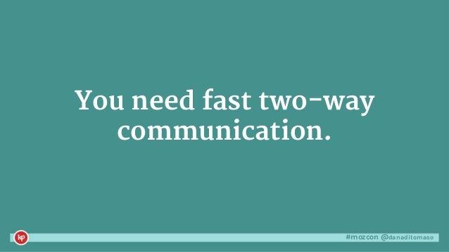 #mozcon @danaditomaso You need fast two-way communication.