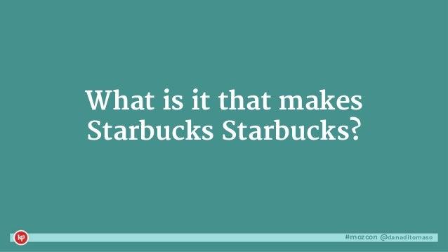 #mozcon @danaditomaso What is it that makes Starbucks Starbucks?