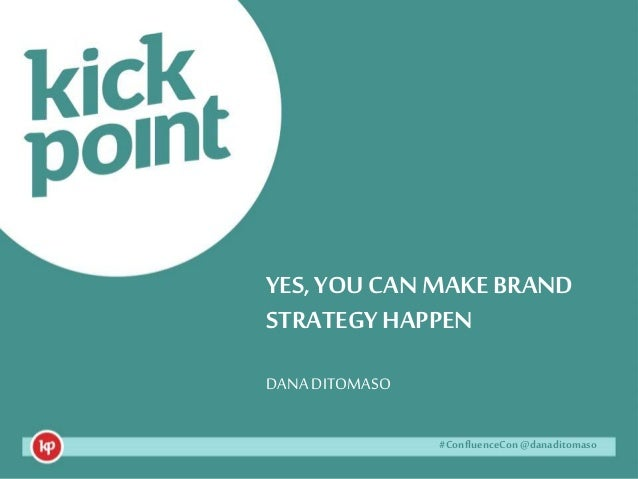 #ConfluenceCon @danaditomaso#ConfluenceCon @danaditomaso YES, YOU CAN MAKE BRAND STRATEGY HAPPEN DANA DITOMASO