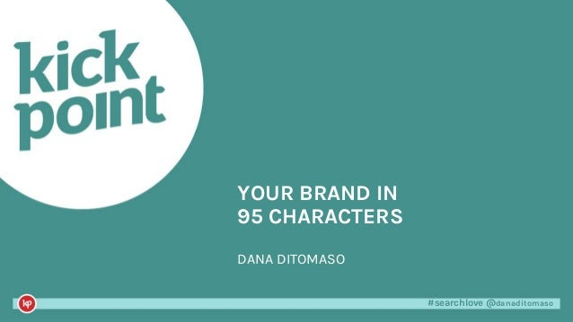 #searchlove @danaditomaso#searchlove @danaditomaso YOUR BRAND IN 95 CHARACTERS DANA DITOMASO