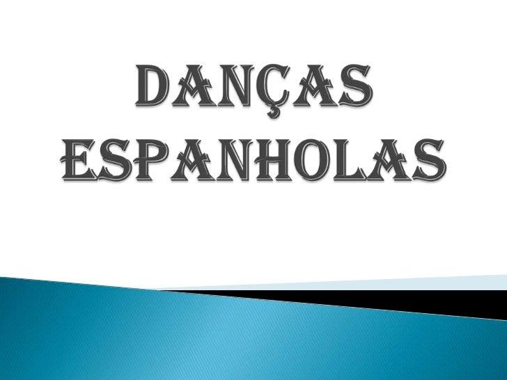    O que é Dança Espanhola? Dificilmente se    pode explicar de forma breve algo tão    complexo, variado e cheio de mati...